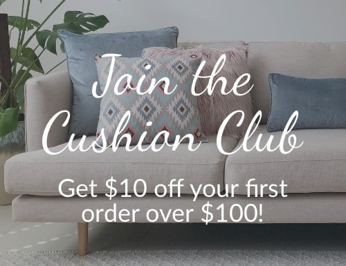 Join the cushion club and get $10 off your first order over $100